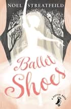 Ballet Shoes - A Story of Three Children on the Stage ebook by Noel Streatfeild