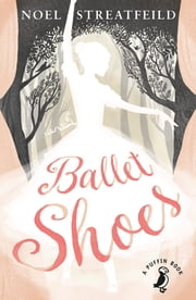 Ballet Shoes - A Story of Three Children on the Stage 電子書 by Noel Streatfeild