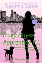 Tracy Hayes, Apprentice P.I. (P.I. Tracy Hayes 1) ebook by Susanna Shore