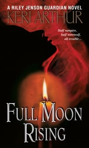 Full Moon Rising - A Riley Jenson Guardian Novel ebook by Keri Arthur