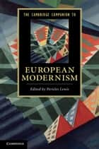 The Cambridge Companion to European Modernism ebook by Pericles Lewis