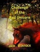 Challenge of the Red unicorn ebook by Jack Scoltock