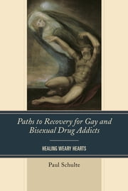Paths to Recovery for Gay and Bisexual Drug Addicts - Healing Weary Hearts ebook by Paul Schulte