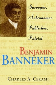 Benjamin Banneker - Surveyor, Astronomer, Publisher, Patriot ebook by Charles Cerami
