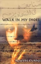Walk in My Shoes ebook by Alwyn Evans