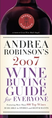 Andrea Robinson's 2007 Wine Buying Guide for Everyone ebook by Andrea Robinson