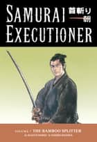 Samurai Executioner Volume 7: The Bamboo Splitter ebook by Kazuo Koike, Goseki Kojima
