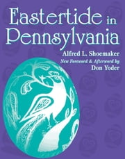 Eastertide in Pennsylvania ebook by Albert L. Shoemaker,Don Yoder,Don Yoder