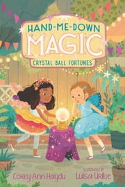 Hand-Me-Down Magic #2: Crystal Ball Fortunes ebook by Corey Ann Haydu, Luisa Uribe