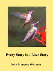Every Story is a Love Story ebook by John Moncure Wetterau