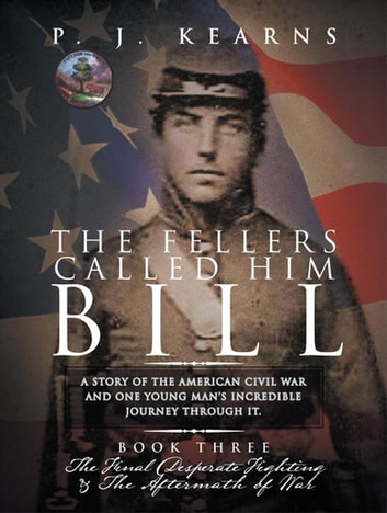 The Fellers Called Him Bill (Book Iii) - The Final Desperate Fighting and the Aftermath of War ebook by P. J. Kearns