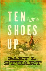 Ten Shoes Up: Book One of the Angus Series ebook by Gary L Stuart