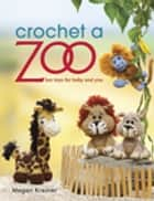 Crochet a Zoo - Fun Toys for Baby and You ebook by Megan Kreiner