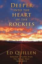 Deeper into the Heart of the Rockies: Selected columns from the Denver Post ebook by Ed Quillen