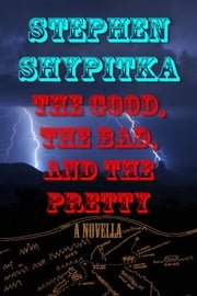 The Good, The Bad and The Pretty ebook by Stephen Shypitka