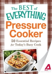 Pressure Cooker: 50 Essential Recipes for Today's Busy Cook - 50 Essential Recipes for Today's Busy Cook ebook by Editors of Adams Media