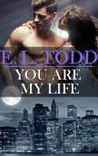 You Are My Life - Forever and Ever, #20 ebook by E. L. Todd