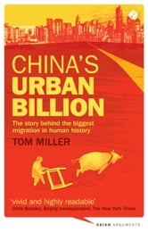 China's Urban Billion - The story behind the biggest migration in human history ebook by Tom Miller