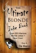 The Ultimate Blonde Joke Book - Ultimate Joke Book, #2 ebook by Guy Anthony De Marco