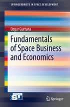 Fundamentals of Space Business and Economics ebook by Ozgur Gurtuna