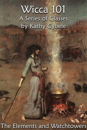 The Elements and Watchtowers (Wicca 101 - Lecture Notes) ebook by Kathy Cybele