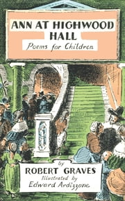 Ann at Highwood Hall - Poems for Children ebook by Robert Graves