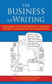 The Business of Writing - Professional Advice on Proposals, Publishers, Contracts, and More for the Aspiring Writer ebook by Jennifer Lyons,Oscar Hijuelos