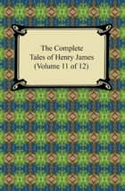 The Complete Tales of Henry James (Volume 11 of 12) ebook by Henry James
