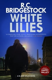 White Lilies - (DI Jack Dylan 3) ebook by R.C. Bridgestock