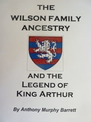 The Wilson Family Ancestry ebook by Anthony Murphy Barrett