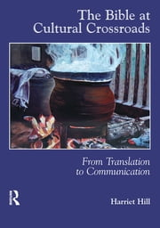 The Bible at Cultural Crossroads - From Translation to Communication ebook by Harriet Hill