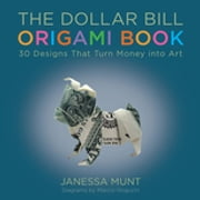 The Dollar Bill Origami Book - 30 Designs That Turn Money into Art ebook by Janessa Munt, Marcio Noguchi