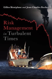 Risk Management in Turbulent Times ebook by Gilles Beneplanc,Jean-Charles Rochet