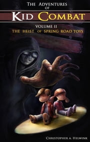 The Adventures of Kid Combat Volume Two: The Heist of Spring Road Toys ebook by Christopher Helwink