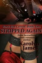 Stripped Again (Rock Her Curves #2) ebook by Karolyn James