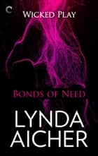 Bonds of Need: Book Two of Wicked Play - An erotic BDSM romance ebook by Lynda Aicher