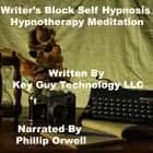 Writers Block Self Hypnosis Hypnotherapy Meditation audiobook by Key Guy Technology LLC