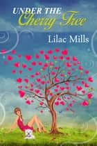Under the Cherry Tree ebook by Lilac Mills