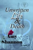 Unwritten Life & Death eBook by Amy Shannon