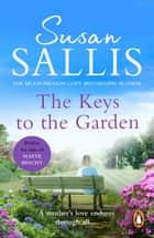 The Keys To The Garden - An incredibly poignant and involving novel from bestselling author Susan Sallis ebook by