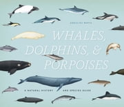 Whales, Dolphins, and Porpoises - A Natural History and Species Guide ebook by Annalisa Berta