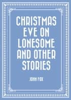 Christmas Eve on Lonesome and Other Stories ebook by John Fox