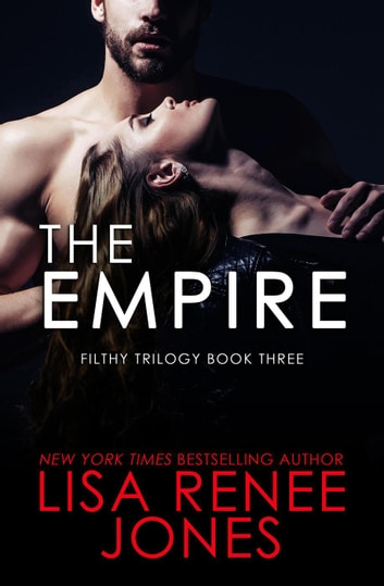 The Empire - The Filthy Trilogy, #3 ebook by Lisa Renee Jones