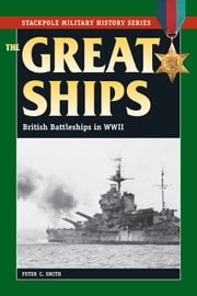 The Great Ships - British Battleships in World War II ebook by Peter C. Smith
