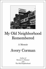 My Old Neighborhood Remembered - A Memoir ebook by Avery Corman