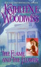 The Flame and the Flower ebook by Kathleen E Woodiwiss
