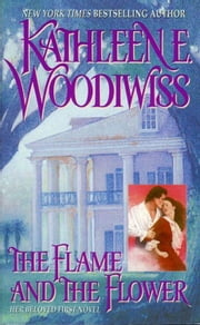 The Flame and the Flower ebook by Kathleen E. Woodiwiss