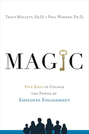 MAGIC - Five Keys to Unlock the Power of Employee Engagement ebook by Tracy Maylett,Paul Warner