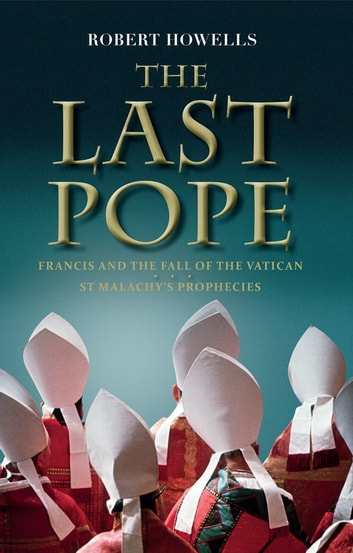 The Last Pope - Francis and the Fall of the Vatican ebook by Robert Howells