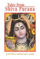 Tales from Shiva Purana ebook by H.G.. Sadhana Sidh Das